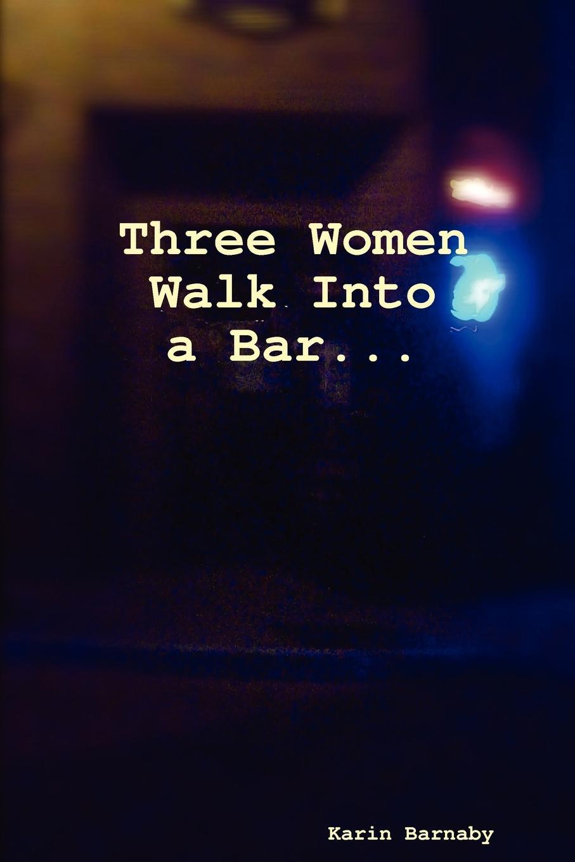 цены на Karin Barnaby Three Women Walk Into a Bar  в интернет-магазинах