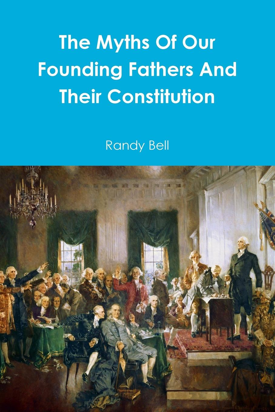 Randy Bell The Myths Of Our Founding Fathers And Their Constitution myths of modern individualism