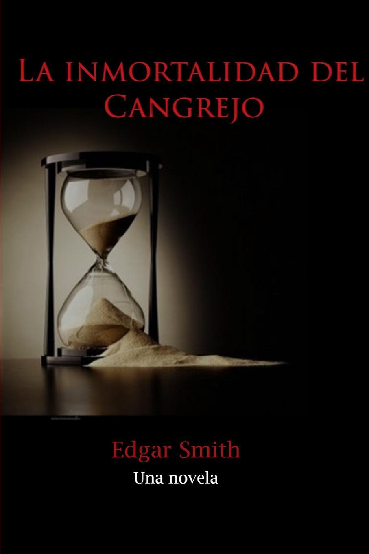 Edgar Smith La Inmortalidad del Cangrejo un dulce olor a muerte