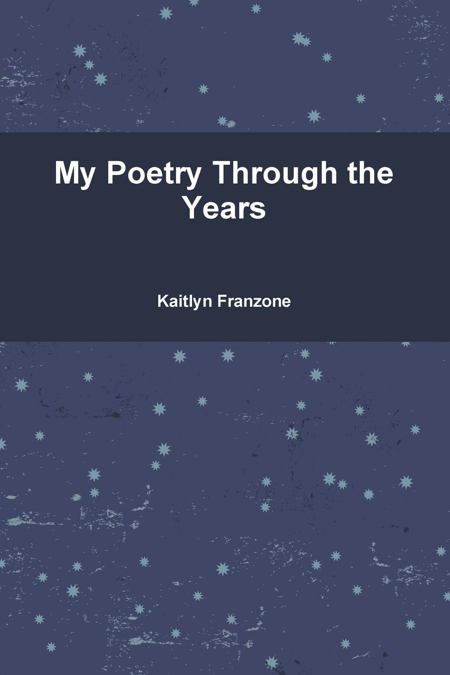 Kaitlyn Franzone My poetry through the years kevin ahern my many merry melodies