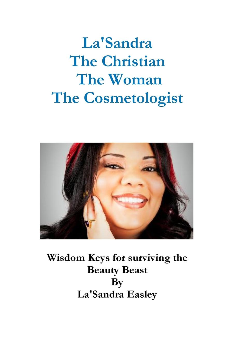 La'Sandra Easley La.Sandra, The Christian, The Woman, The Cosmetologist beauty and the beast