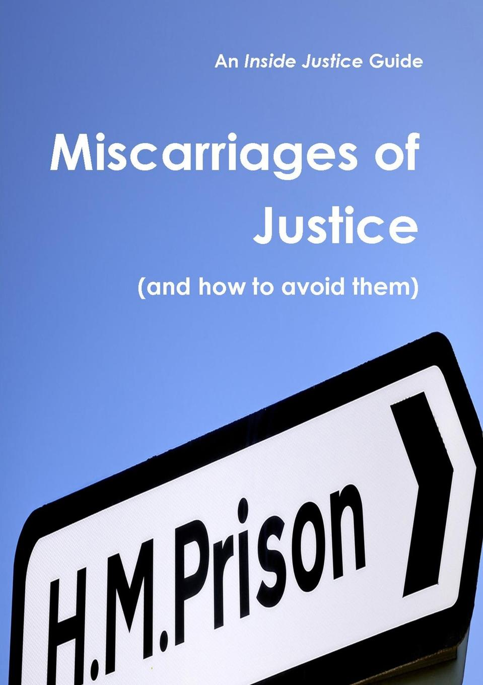 Inside Justice Miscarriages of Justice (and How to Avoid Them)