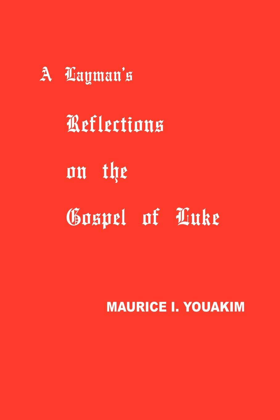 Maurice Youakim A Layman.s Reflections on the Gospel of Luke philosophical reflections