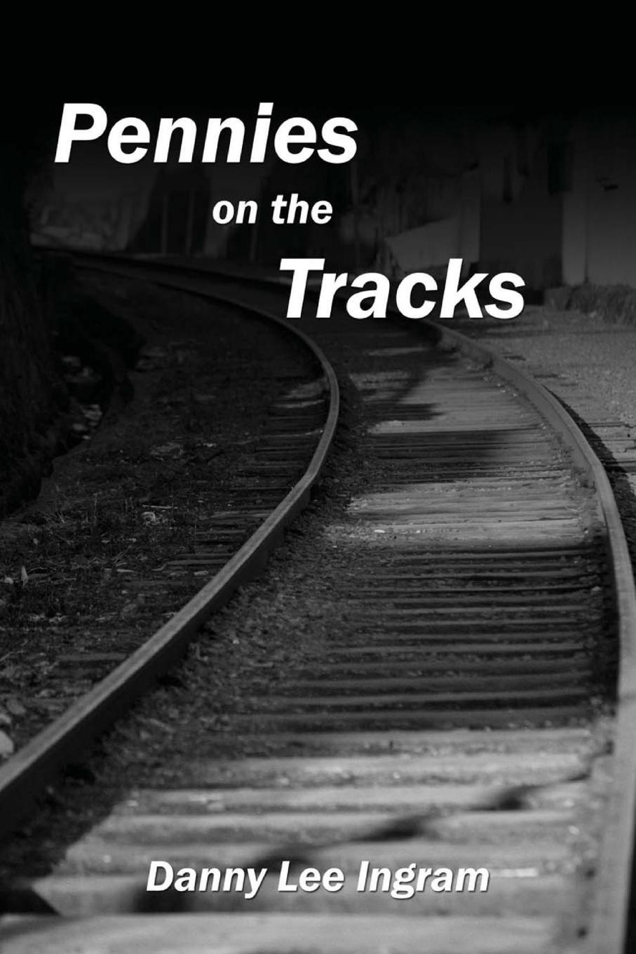 Danny Lee Ingram Pennies on the Tracks mary ellen lee danny and life on bluff point lost in the dark
