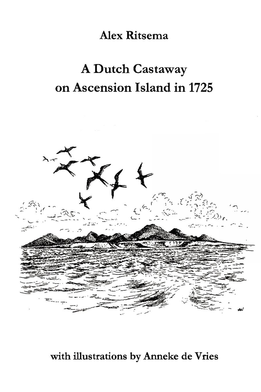 Alex Ritsema A DUTCH CASTAWAY ON ASCENSION ISLAND IN 1725