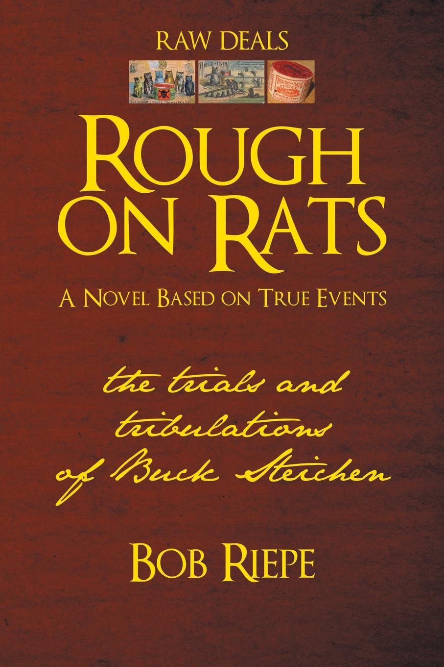 Bob Riepe Rough on Rats. The Trials and Tribulations of Buck Steichen carole buck annie says i do