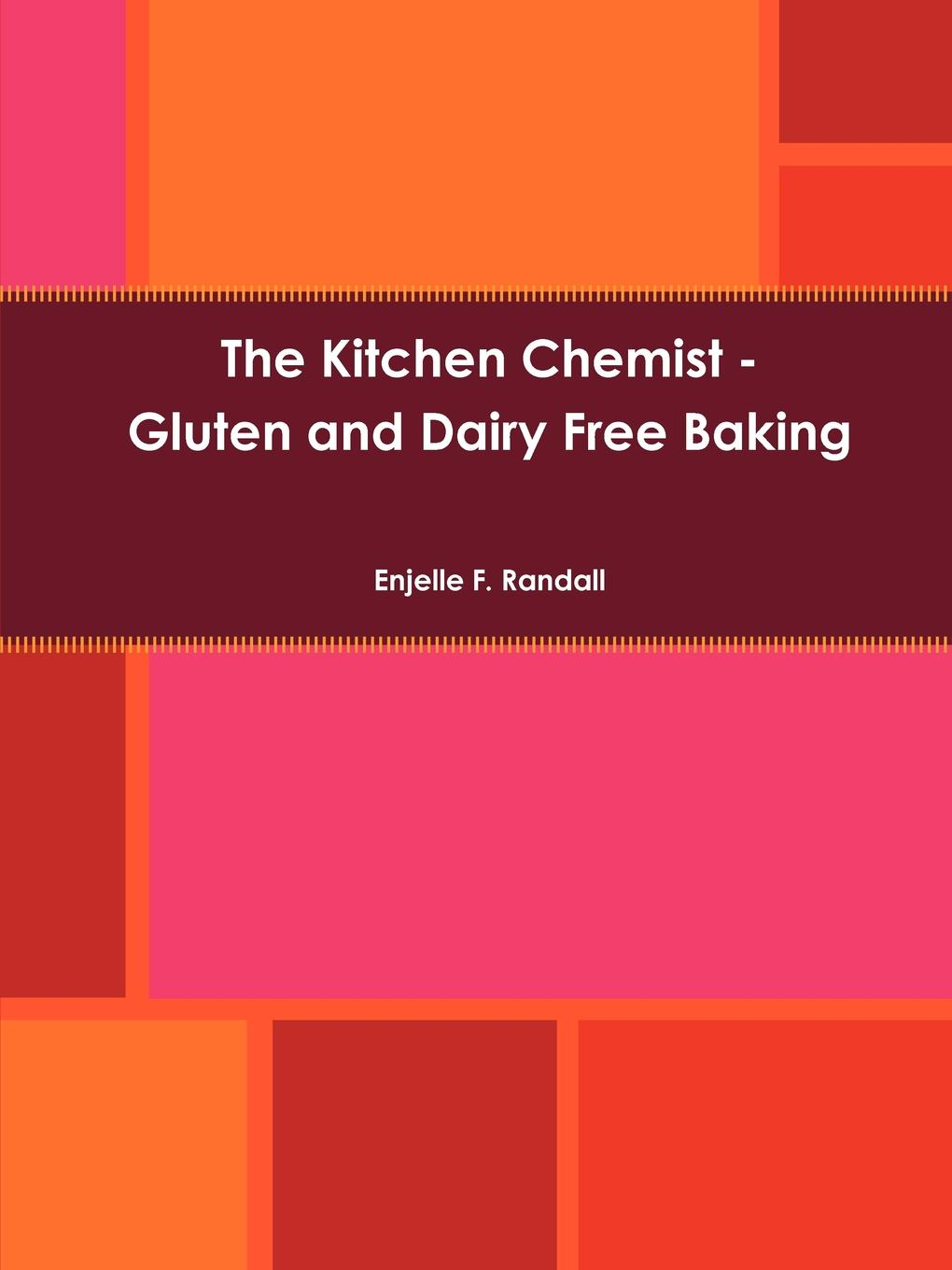 Enjelle F. Randall The Kitchen Chemist - Gluten and Dairy Free Baking
