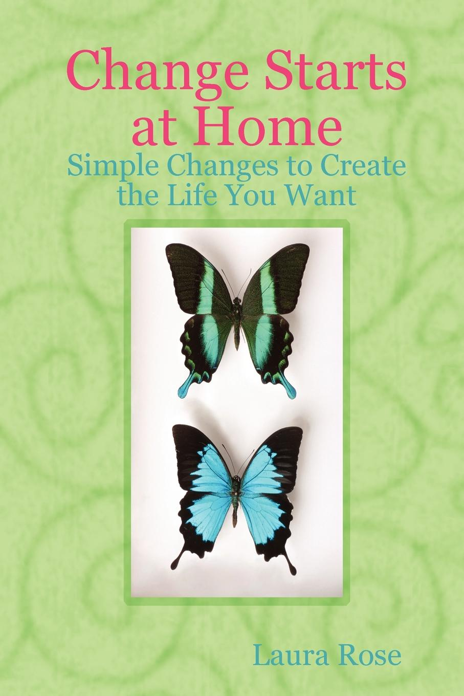 Laura Rose Change Starts at Home. Simple Changes to Create the Life You Want laura lippman life sentences