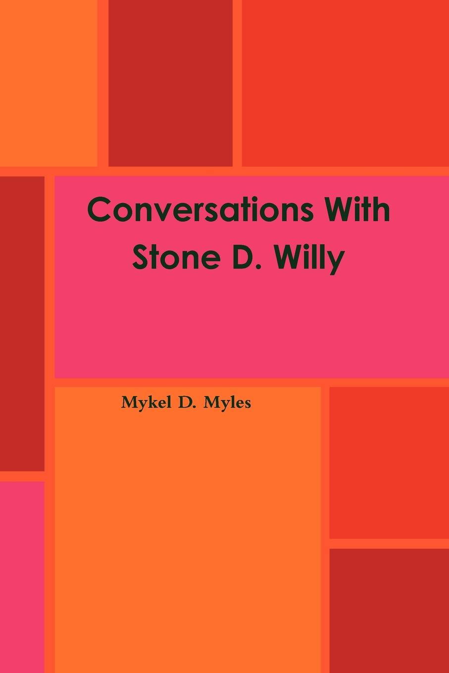 Mykel D. Myles Conversations With Stone D. Willy d 58