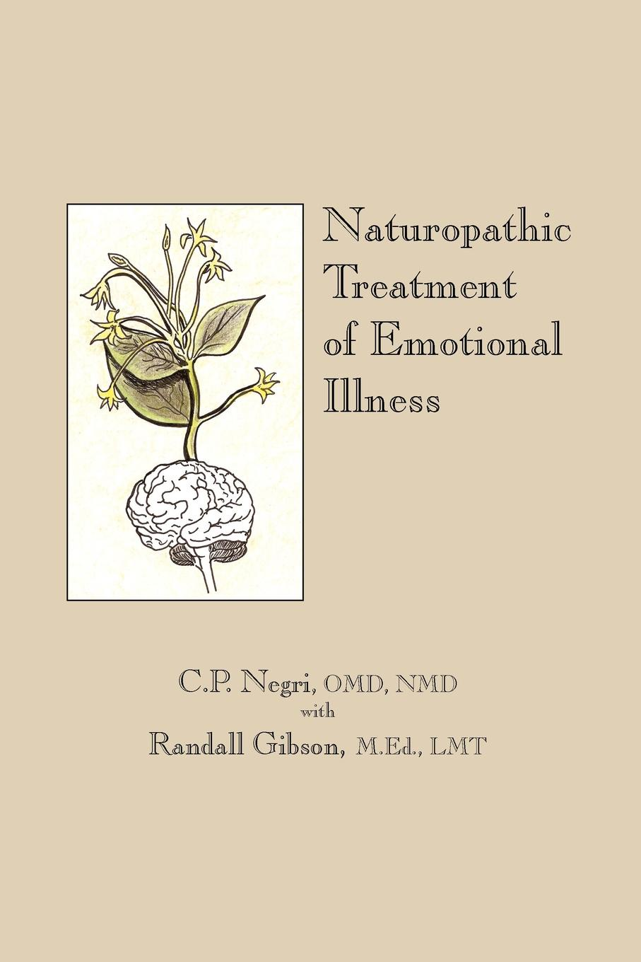 C. P. Negri OMD NMD, Randall Gibson M.Ed. LMT Naturopathic Treatment of Emotional Illness c e randall page of roses