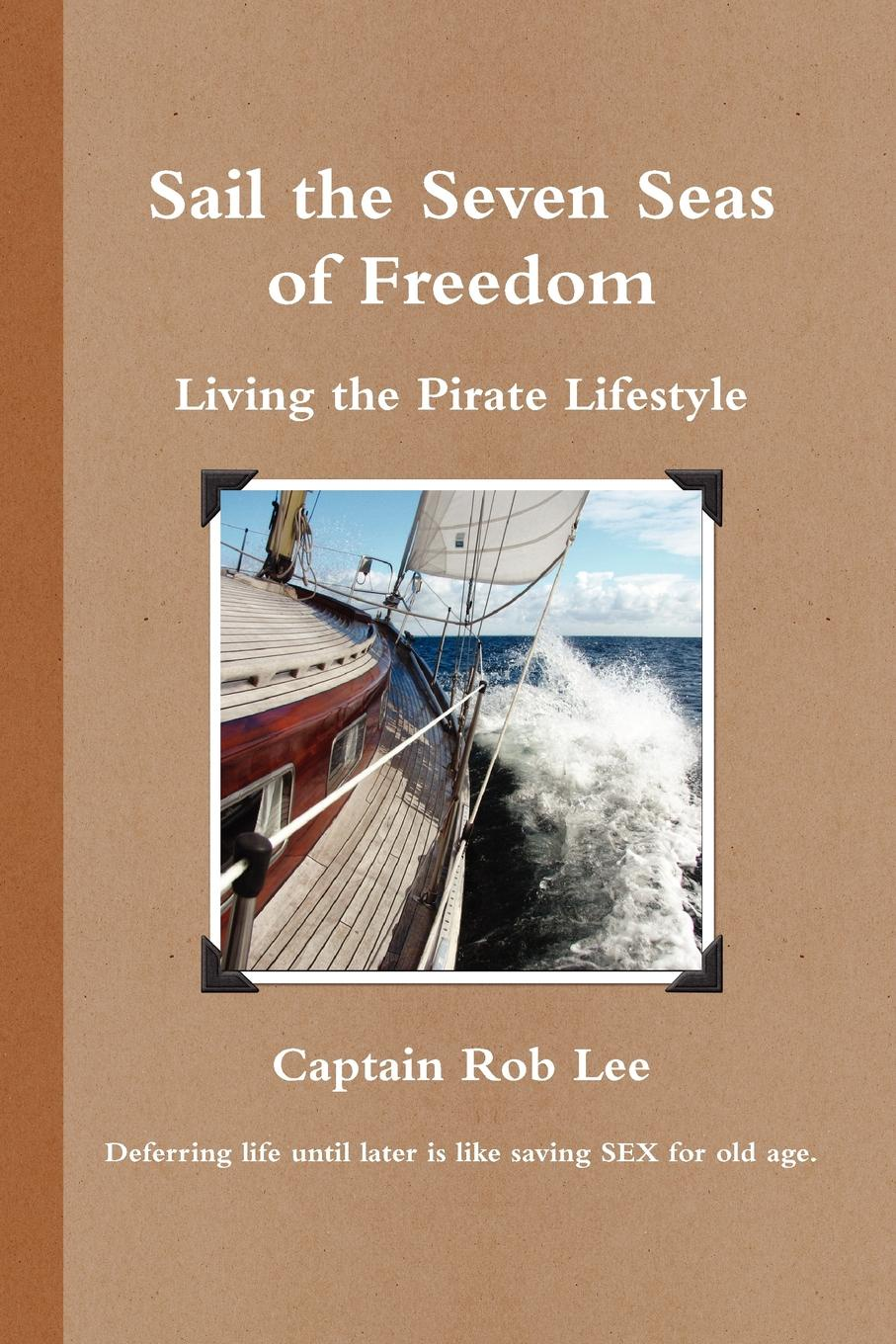Captain Rob Lee Sail the Seven Seas of Freedom sage living decorate for the life you want