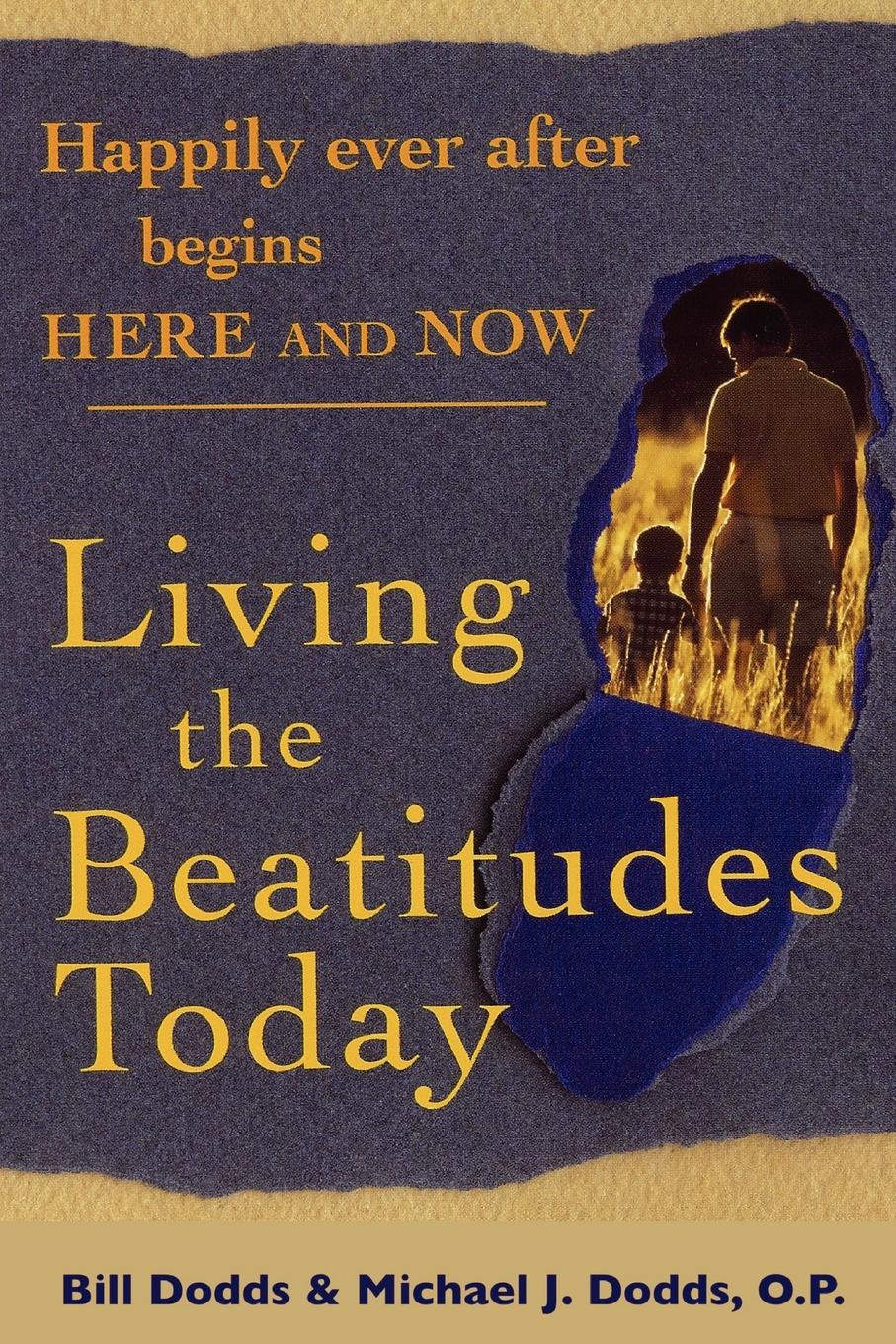 Bill Dodds, Michael J. Dodds Happily Ever After Begins Here and Now. Living the Beatitudes Today cygnet brown living today the power of now