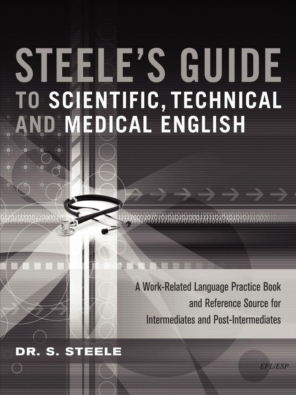 Dr S. Steele Steele.s Guide to Scientific, Technical and Medical English kanchan ganda dentist s guide to medical conditions medications and complications