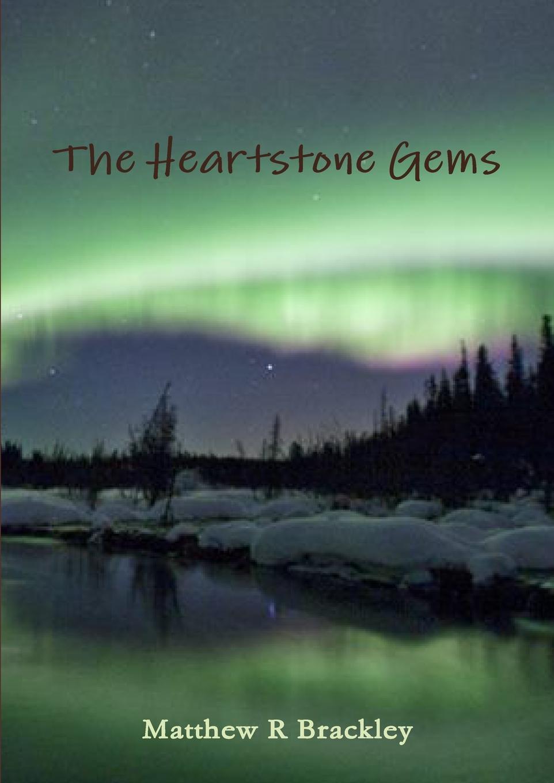 Matthew R Brackley The Heartstone Gems matthew r brackley night streams