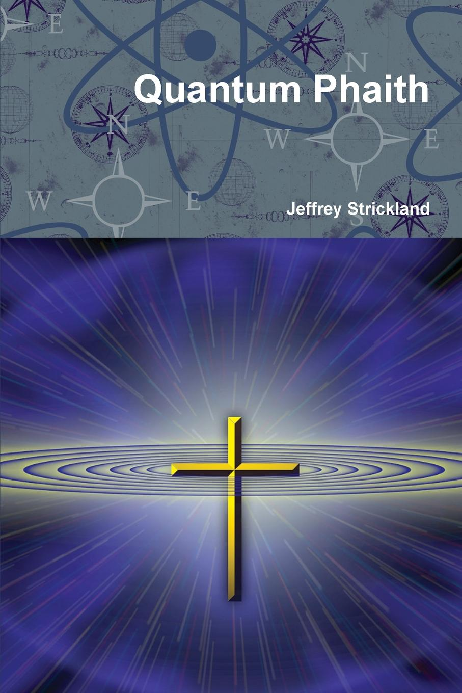 Jeffrey Strickland Quantum Phaith цены