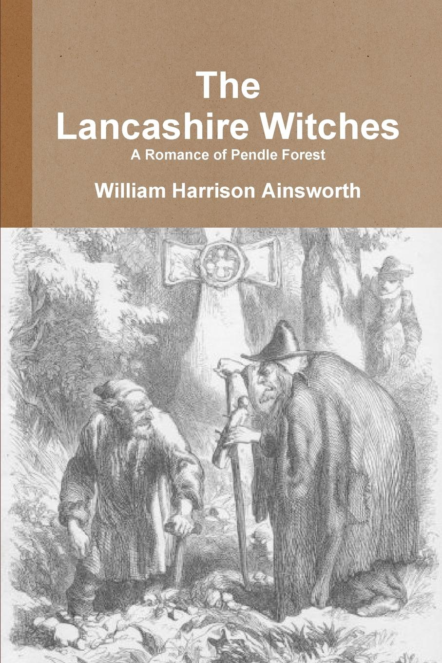 William Harrison Ainsworth The Lancashire Witches A Romance of Pendle Forest цена в Москве и Питере