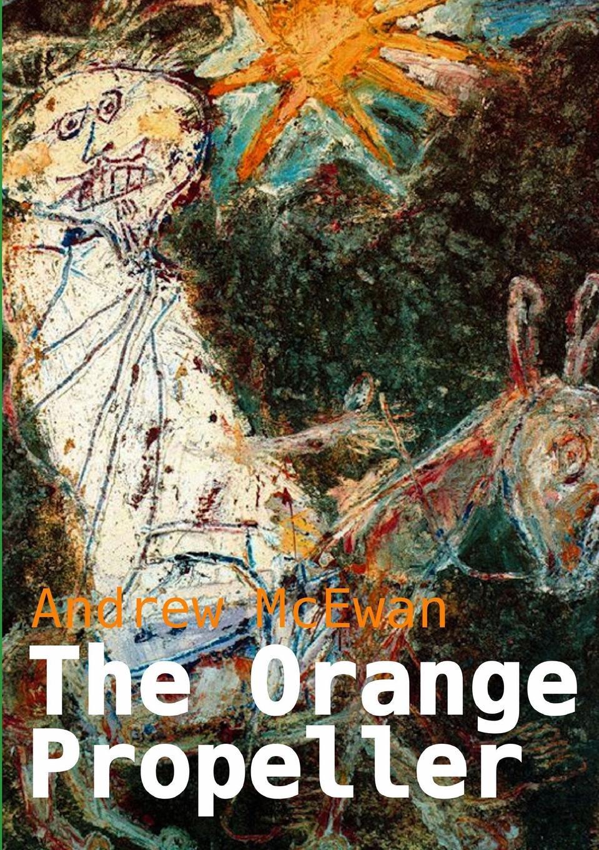 Andrew McEwan The Orange Propeller mcewan i nutshell