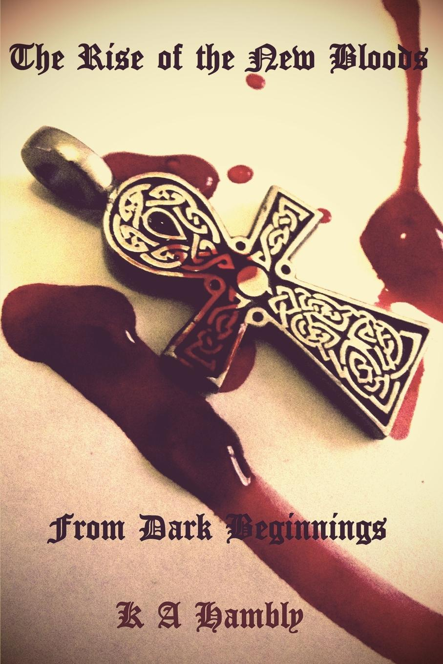 Kelly A Hambly The Rise of the New Bloods, From Dark Beginnings gothic vampires from hell