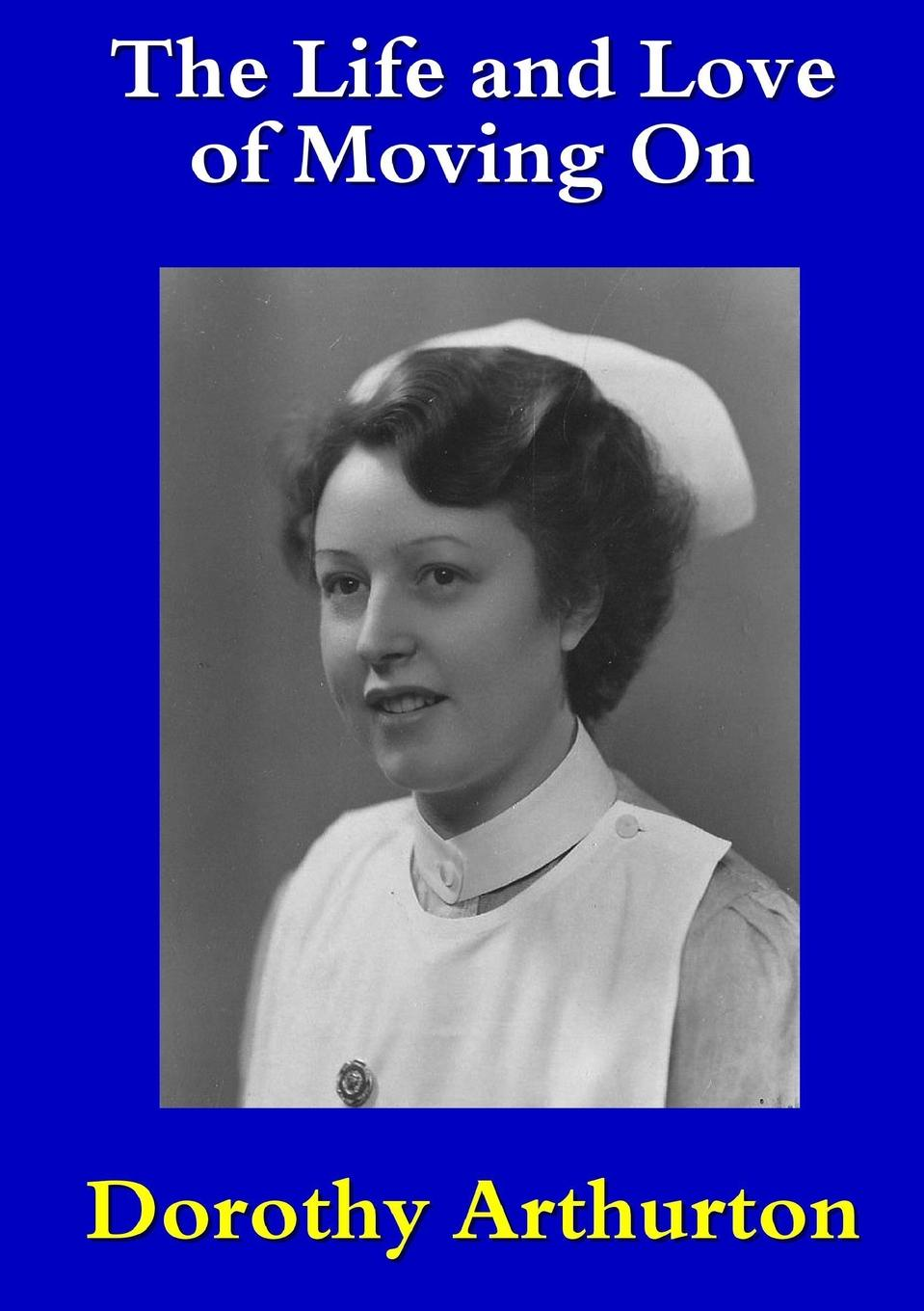 Dorothy Arthurton The Life and Love of Moving On dorothy stover amazing love diet