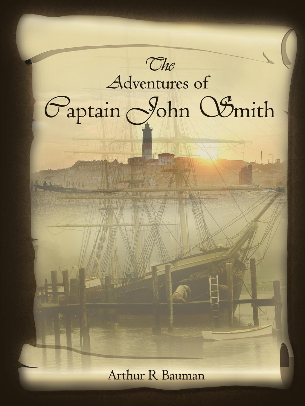 Arthur R. Bauman The Adventures of Captain John Smith
