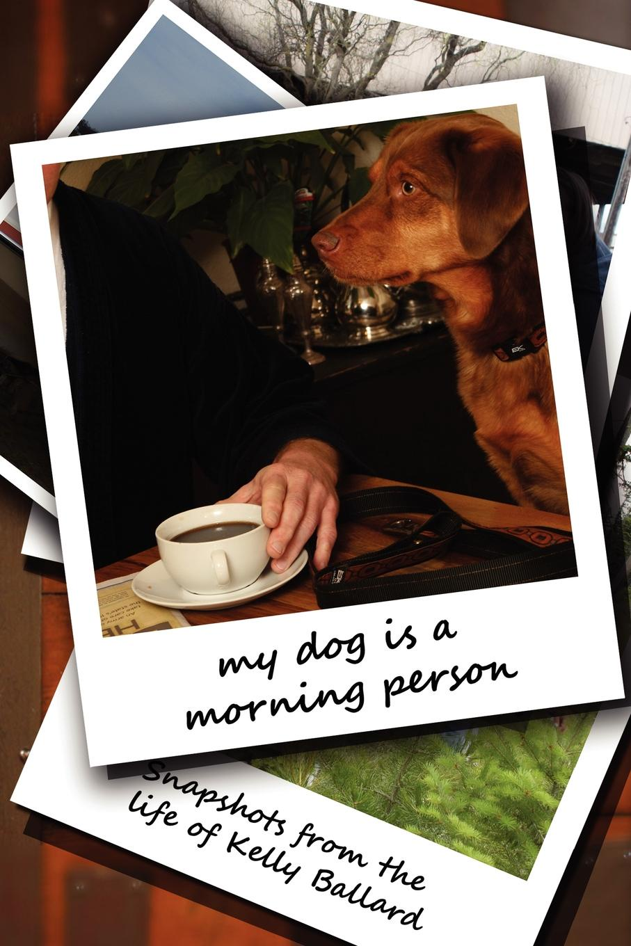 Kelly Ballard My Dog Is a Morning Person norriss a friends for life