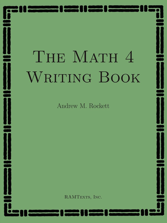 Andrew M. Rockett The Math 4 Writing Book