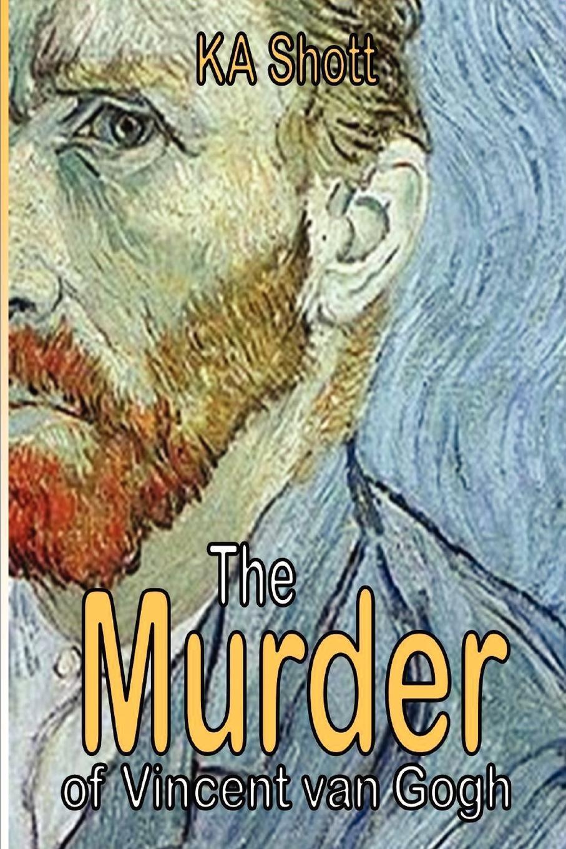 Ka Shott The Murder of Vincent Van Gogh vincent van gogh postkartenbuch