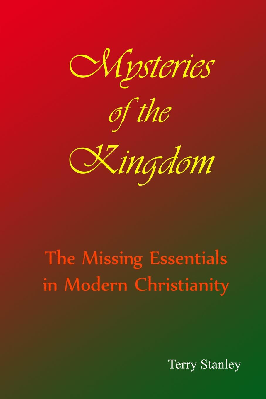 Terry Stanley Mysteries of the Kingdom The Missing Essentials in Modern Christianity a to z mysteries the missing mummy