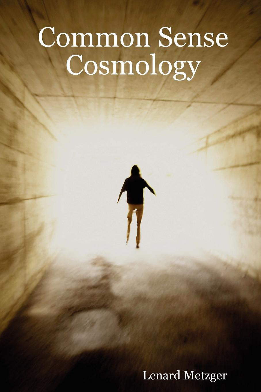 Lenard Metzger Common Sense Cosmology цены