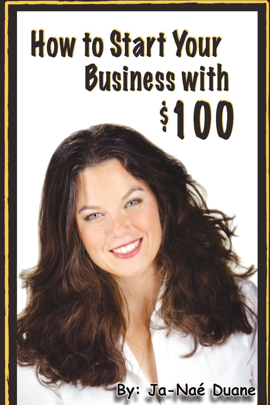 Ja-Naé Duane How to Start Your Business with .100