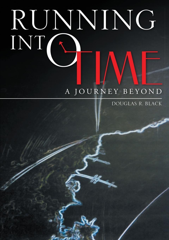 Douglas R. Black Running into Time. A Journey Beyond gary m douglas dain dr heer a megzavarason tul living beyond distraction hungarian