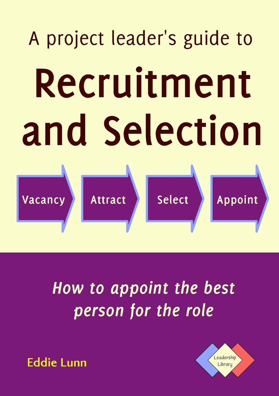купить Eddie Lunn, Alan Sarsby A project leader.s guide to recruitment and selection по цене 1839 рублей