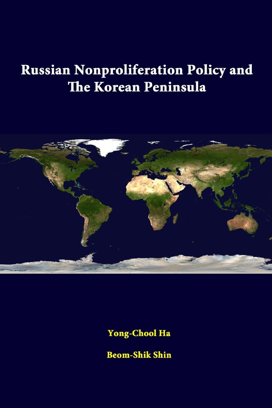 Yong-Chool Ha, Beom-Shik Shin, Strategic Studies Institute Russian Nonproliferation Policy And The Korean Peninsula strategic studies institute samuel s investigation north korean foreign relations in the post cold war world