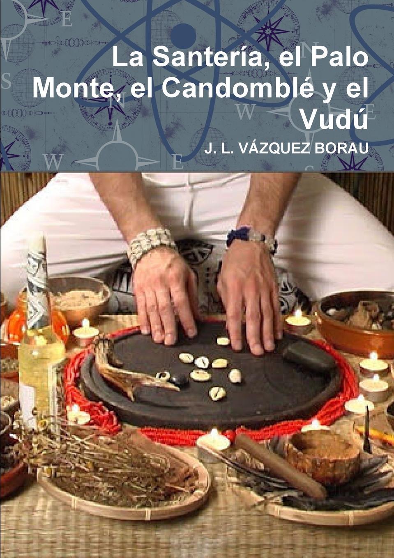Фото - J. L. VÁZQUEZ BORAU La Santeria, el Palo Monte, el Candomble y el Vudu j l vázquez borau el budismo religion del vacio