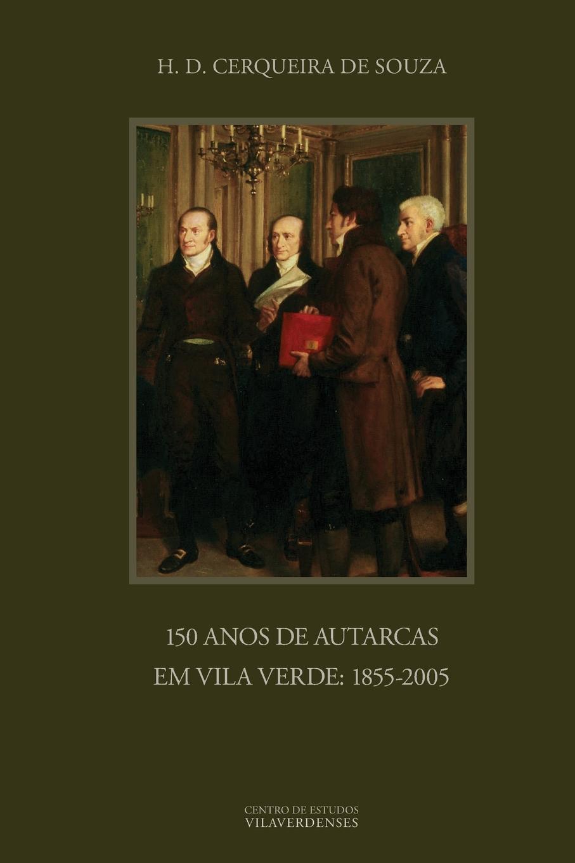лучшая цена H. D. Cerqueira de Souza 150 Anos de Autarcas em Vila Verde. 1855-2005