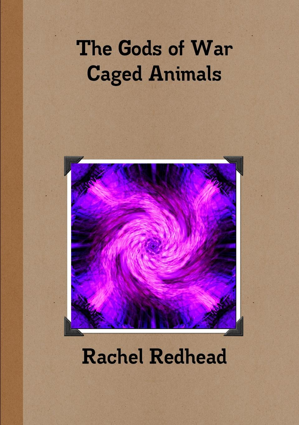 Rachel Redhead The Gods of War - Caged Animals