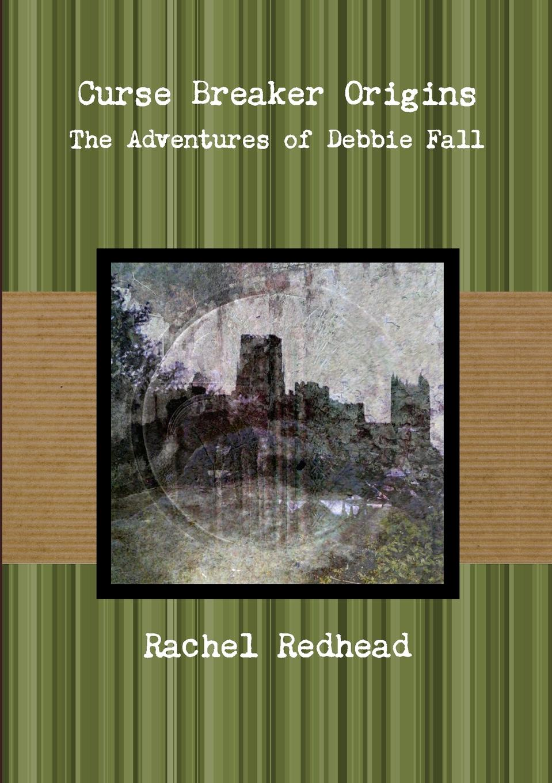 Rachel Redhead Curse Breaker Origins - The Adventures of Debbie Fall rachel redhead hannah judy twisted tales