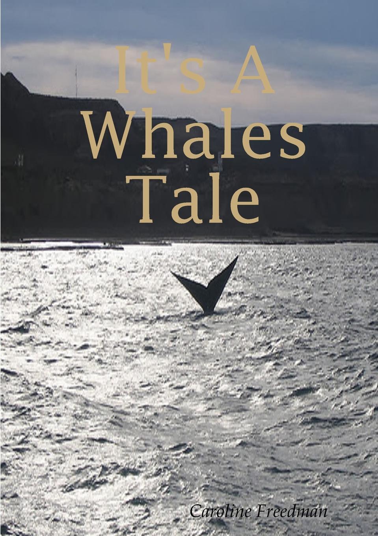 Caroline Freedman It.s A Whales Tale