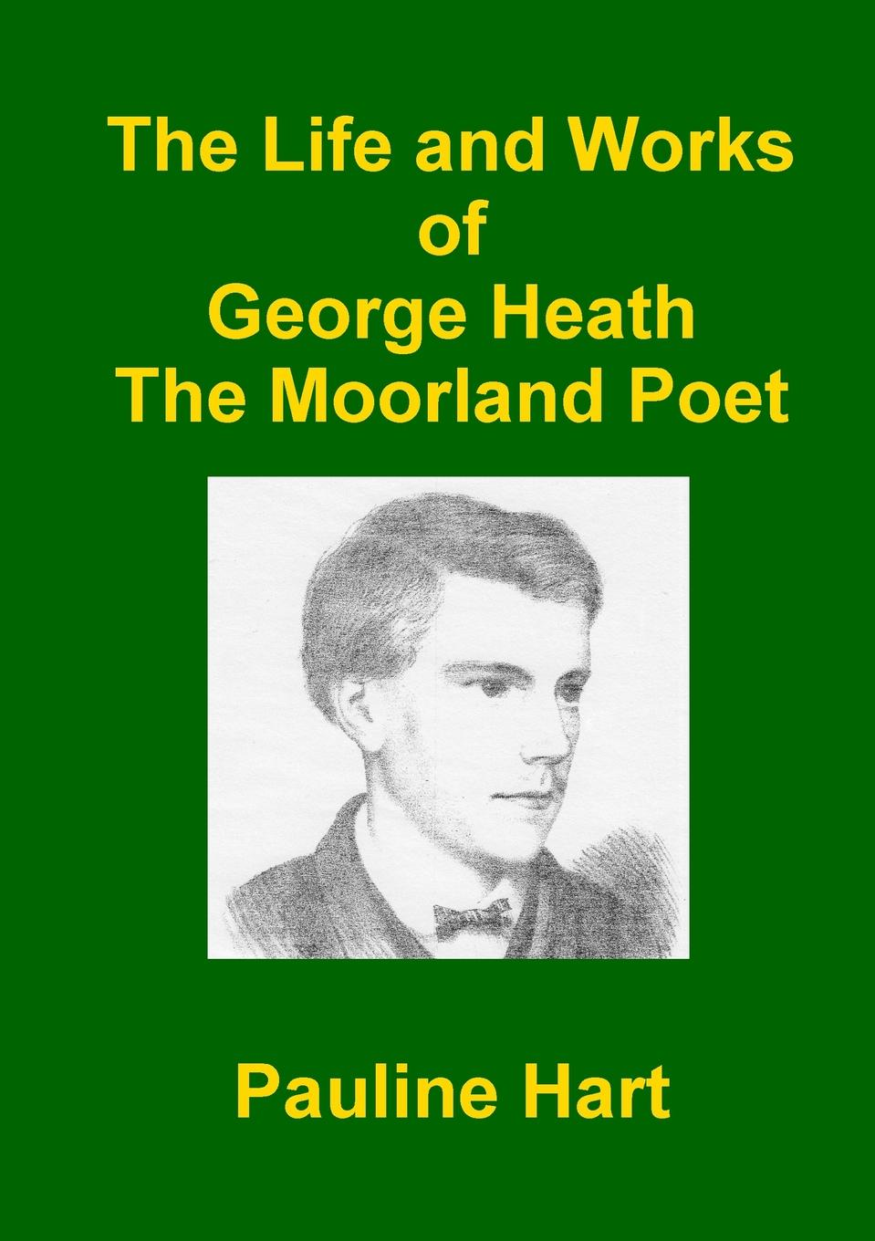 Pauline Hart The Life and Works of George Heath matthew e nordin musings of the northern poet poems of love and faith