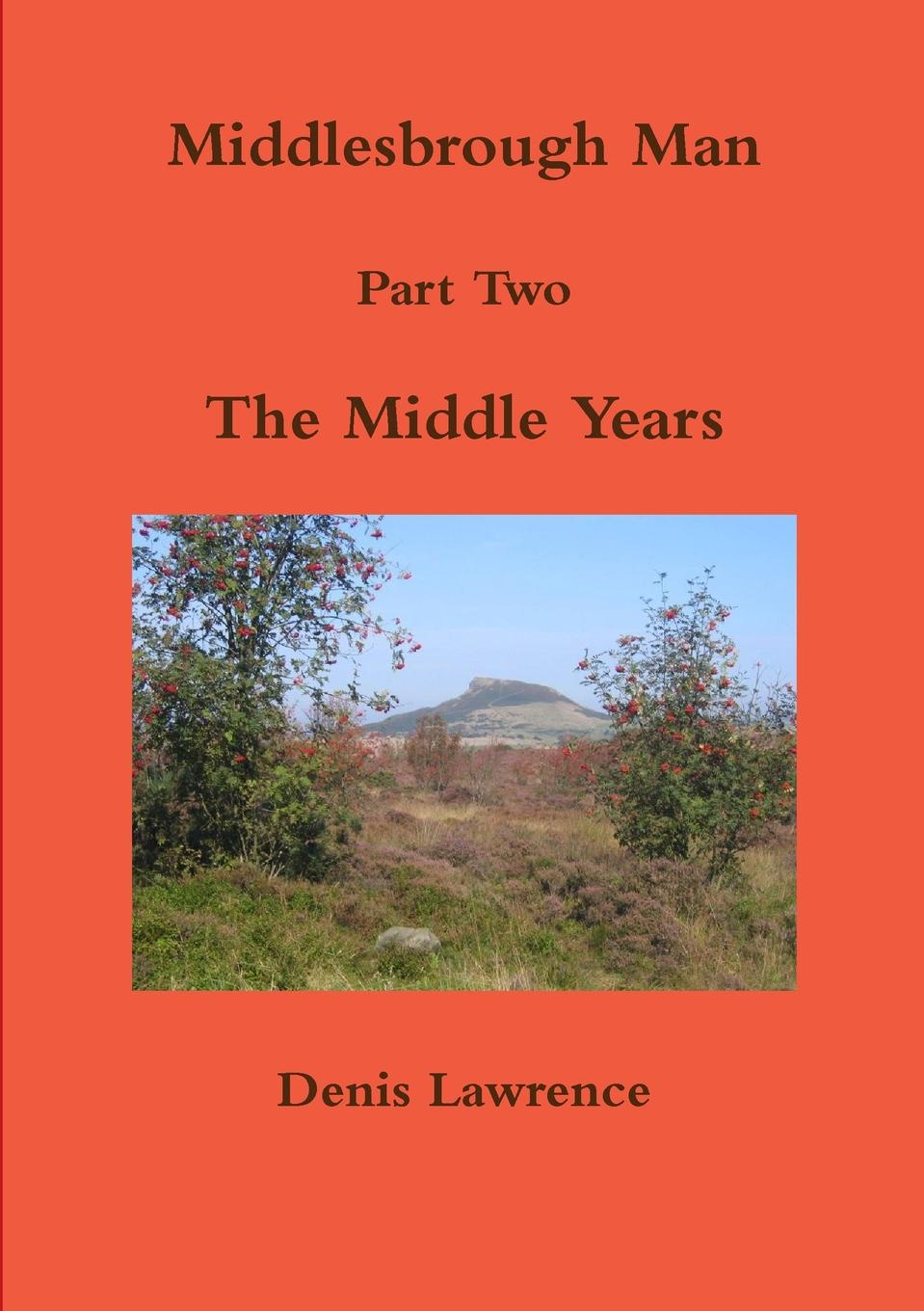 denis lawrence Middlesbrough Man Part Two The Middle Years denis lawrence middlesbrough man part two the middle years