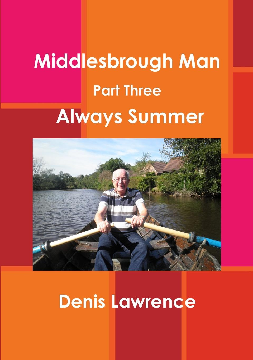 Denis Lawrence MIddlesbrough Man Part Three. Always Summer denis lawrence middlesbrough man part two the middle years