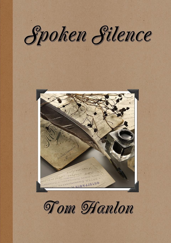 Tom Hanlon Spoken Silence a claim for silence