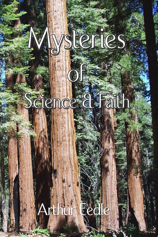 Arthur Eedle Mysteries of Science and Faith arthur eedle song of songs