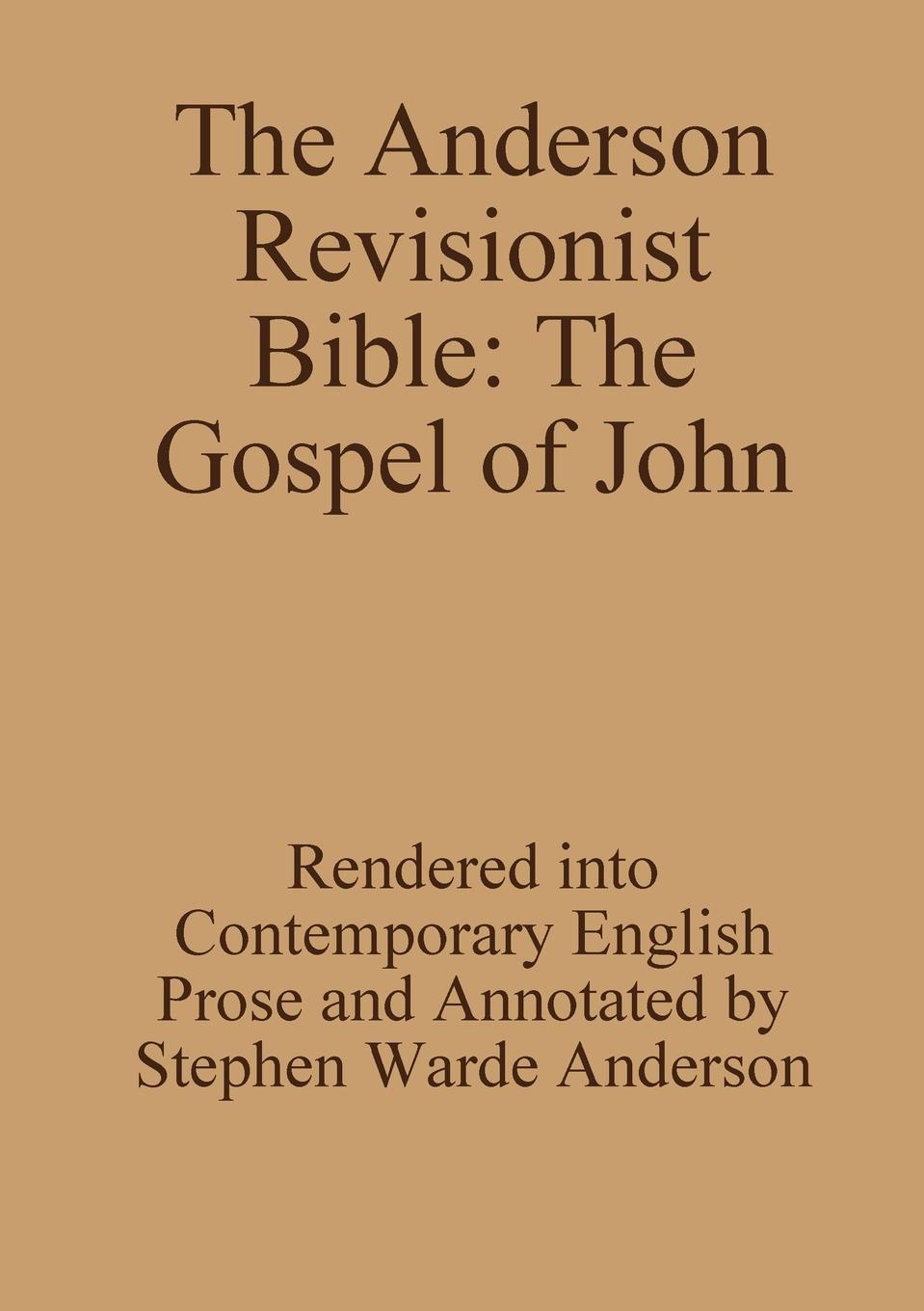 Stephen Warde Anderson The Revisionist Bible. Gospel of John