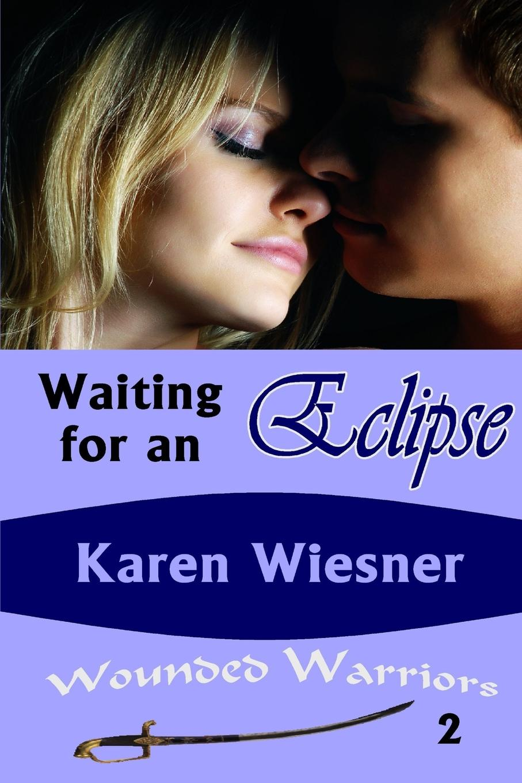 Karen Wiesner Waiting for an Eclipse, Book 2 of the Wounded Warriors Series стоимость