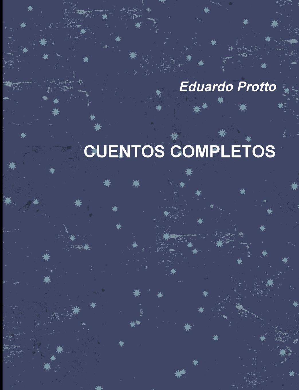 Eduardo Protto CUENTOS COMPLETOS cuentos completos