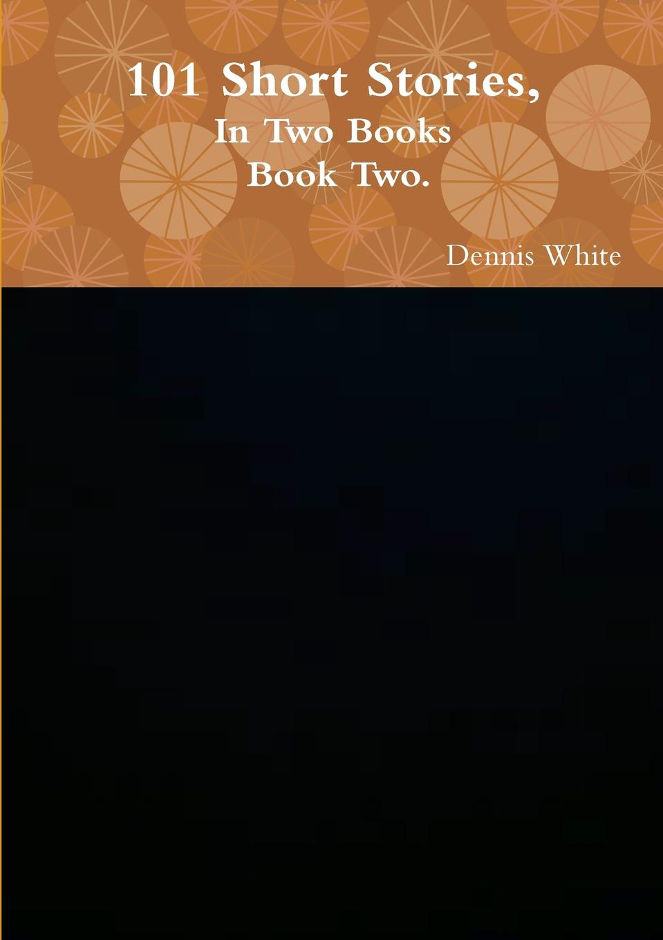 Dennis White 101 Short Stories, (Part Two). some hope