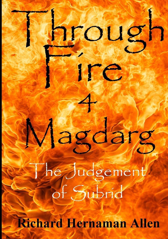 Richard Hernaman Allen Through Fire 4 MAGDARG. The Judgement of Subrid
