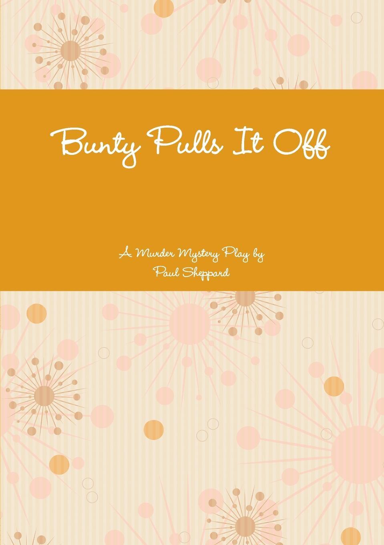 Paul Sheppard Bunty Pulls It Off michael frayn noises off a play