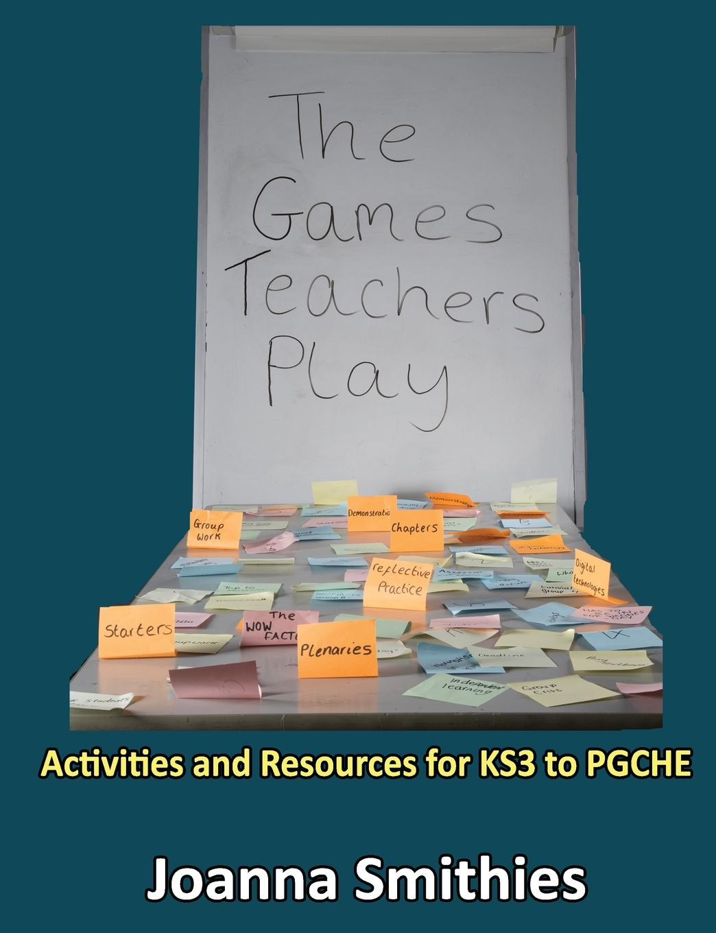 Joanna Smithies The Games Teachers Play. Activities and Resources for KS3 to PGCHE vigirdas mackevicius integral and measure from rather simple to rather complex isbn 9781119037385